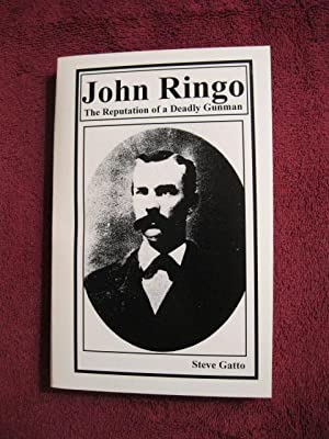 John Ringo: The Reputation of a Deadly Gunman (Signed by Author): Steve Gatto