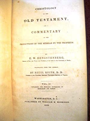 Christology of the Old Testament, and a Commentary on the Predictions of the Messiah By the ...