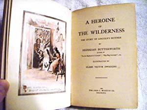 A Heroine of the Wilderness: The Story of Lincoln's Mother (True First Edition): Hezekiah ...