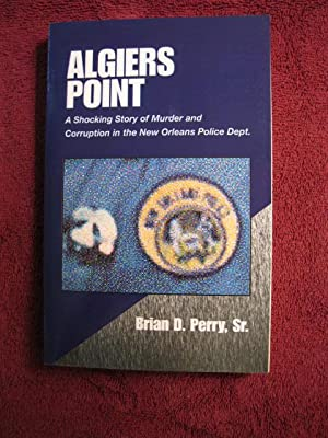 Algiers Point: A Shocking Story of Murder and Corruption in the New Orleans Police Department (...