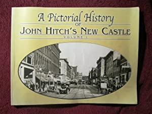 A Pictorial History of John Hitch's New Castle Volume I: john Hitch