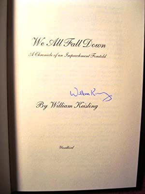 We All Fall Down: A Chronicle of an Impeachment Foretold (SIGNED BY AUTHOR): William Keisling