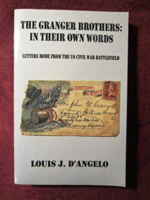 Granger Brothers in Their Own Words: Letters Home from the U.S. Civil War Battlefield (SIGNED BY ...