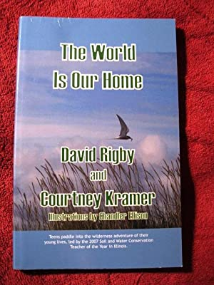The World is Our Home (Signed by Author): David Rigby and Courtney Kramer; Illustrated by Chandler ...
