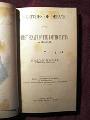 Sketches of Debate in the First Senate of the United States, in 1789-90-91 (First Edition): William...