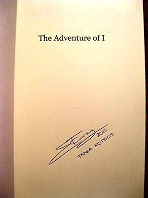 The Adventure of I: A Journey to the Centre of Your Reality (Signed by Author): Tania Kotsos