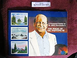 A Personal Guide to W. (Bill) Alexander's The Magic of Oil Painting III (Signed by Author): W....