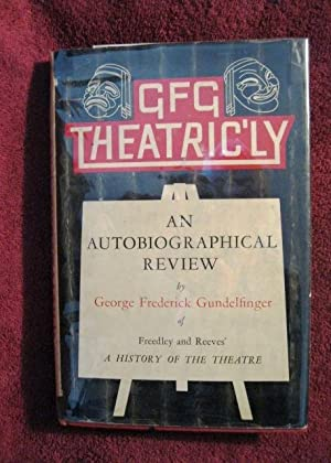 GFG Theatric'ly (Inscribed by Author): An Autobiographical Review of Freedley and Reeves'...