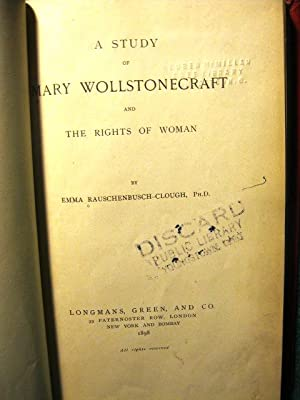 A Study of Mary Wollstonecraft and the Rights of Woman: Emma Rauschenbusch-Clough, Ph.D.