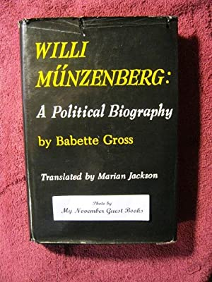 Willi Munzenberg: A Political Biography: Babette Gross, Translated by Marian Jackson