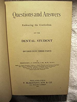 Questions and Answers Embracing the Curriculum of the Dental Student: Divided into Three Parts: ...