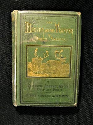 The Hunter and the Trapper in North America or Romantic Adventures in Field and Forest (from the ...