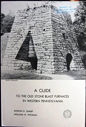 A Guide to the Old Stone Blast Furnaces in Western Pennsylvania (signed by both authors): Myron B. ...