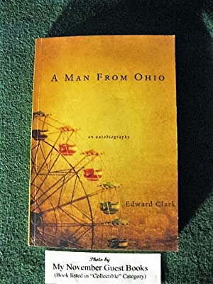 A Man from Ohio: An Autobiography (inscribed by author): Edward Clark