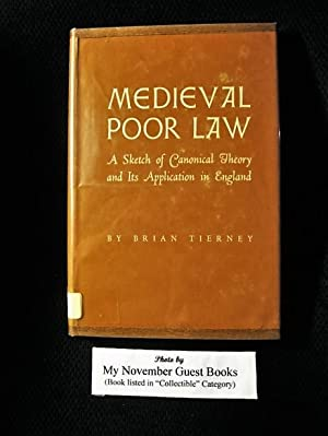 Medieval Poor Law: A Sketch of Canonical Theory and Its Application in England: Brian Tierney