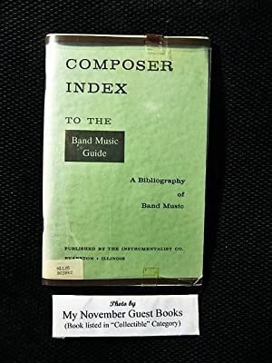 Composer Index to Band Music Guide: A Bibliography of Band Music: The Instrumentalist Company