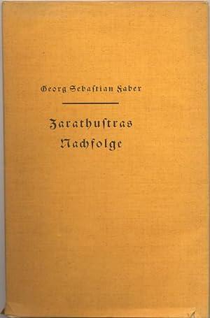 Zarathustras Nachfolge.: Faber, Georg Sebastian: