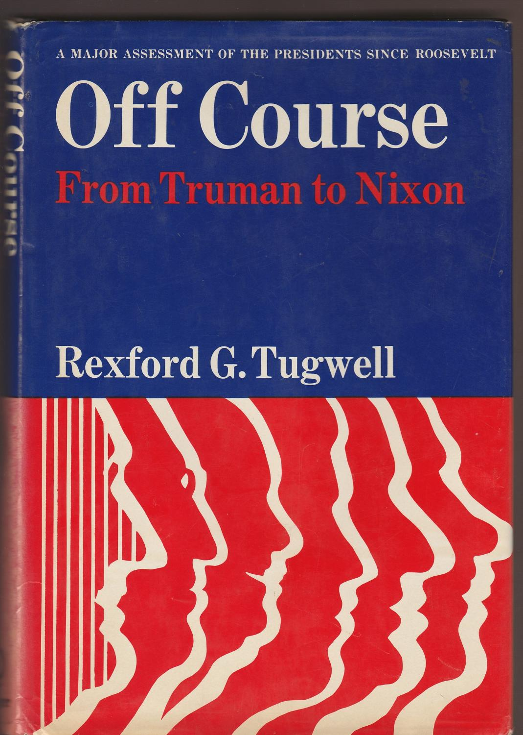 Off Course: From Truman to Nixon de Tugwell, Rexford G.: Very Good  Hardcover (1971) | Whitledge Books