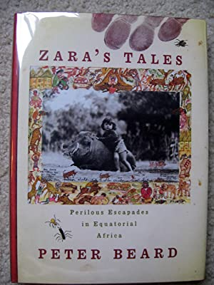 ZARA'S TALES. PERILOUS ESCAPADES IN EQUATORIAL AFRICA.: BEARD, Peter.