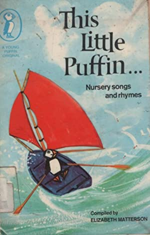 This Little Puffin. Nursery songs and rhymes: ELIZABETH MATTERSON (compiled)