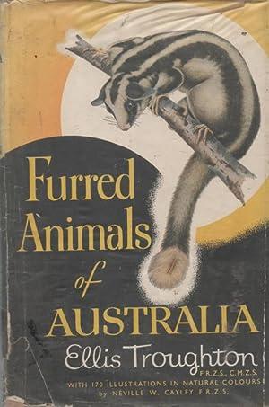 FURRED ANIMALS OF AUSTRALIA: ELLIS TROUGHTON, F.R.Z.S.,