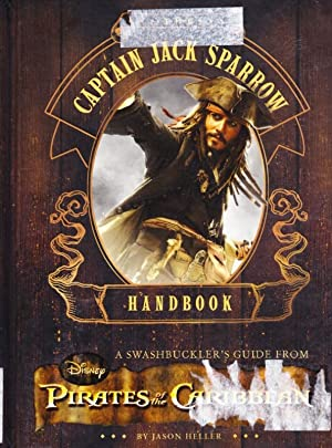 THE CAPTAIN JACK SPARROW HANDBOOK: A SWASHBUCKLER'S GUILDE FROM PIRATES of the CARRIBBEAN