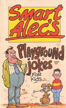 Smart Alec's Playground Jokes For Kids: Alec Smart