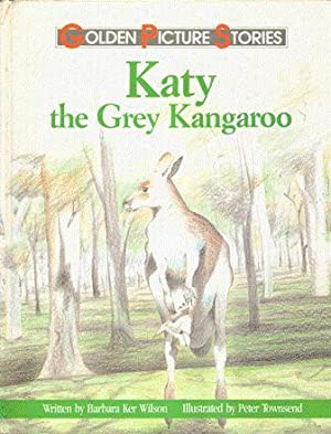 Katy The Grey Kangaroo (Golden Picture Stories): Barbara Ker Wilson ; illus Peter Townsend