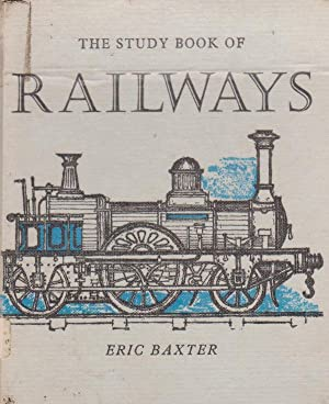 THE STUDY BOOK OF RAILWAYS: ERIC BAXTER ;