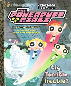 THE POWERPUFF GIRLS Big Terrible Trouble?