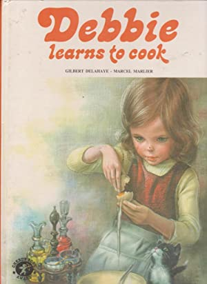 Debbie learns to cook: GILBERT DELAHAYE - MARCEL MARLIER