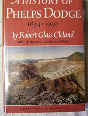 A HISTORY OF PHELPS DODGE 1834-1950: Cleland, Robert Glass