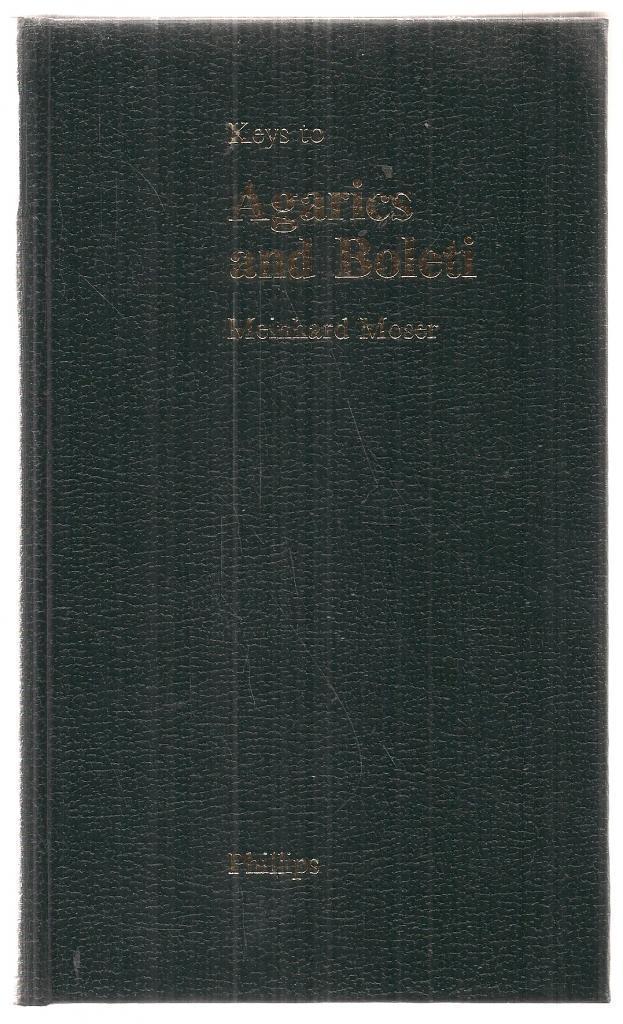 Keys to Agarics and Boleti: Polyporales, Boletales, Agaricales, Russulales: Meinhard Moser