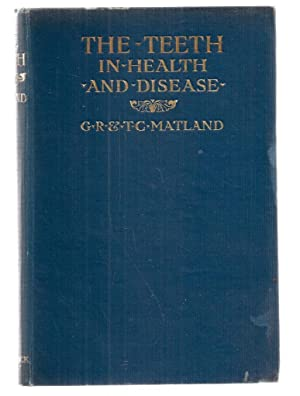 The Teeth In Health And Disease: George Read Matland