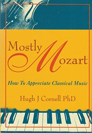 Mostly Mozart: How to Appreciate Classical Music: H J Cornell