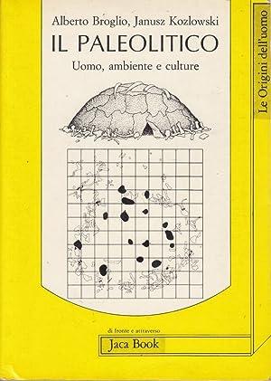 Il paleolitico: Uomo, ambiente e culture (Origini delluomo): Alberto Broglio