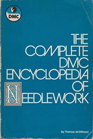 The Complete DMC Encyclopaedia of Needlework: Therese de Dillmont