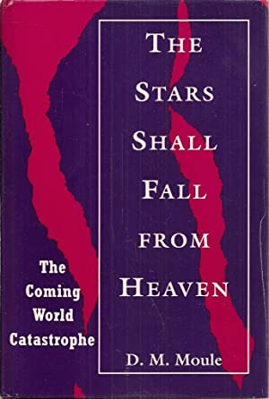 The Stars Shall Fall from Heaven: The Coming World Catastrophe: D M Moule