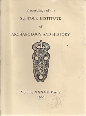 Proceedings of the Suffolk Institute of Archaeology and History. Volume XXXVII. Part 2. 1990: ...