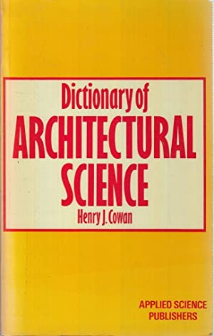 Dictionary of architectural science: Henry J Cowan