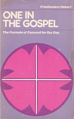 One in the Gospel: The formula of concord for our day: Friedemann Hebart