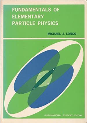 Fundamentals of Elementary Particle Physics (International Student Edition): Michael Longo