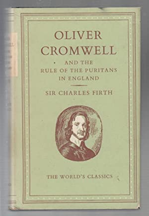 Oliver Cromwell and the rule of the Puritans in England (Worlds Classics): Sir Charles Firth