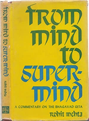 From mind to Super-Mind: A commentary of the Bhagavad Gita: Rohit Mehta
