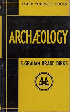 Teach Yourself Archaeology: S Graham Brade-Birks