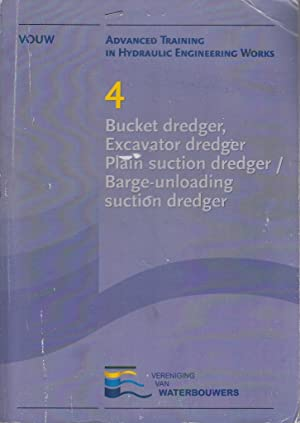 Advanced Training in Hydraulic Engineering Works 4 : Bucket Dredger, Excavator Dredger, Plain ...