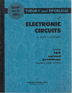 Schaum's Outline Series: Theory and Problems of Electronic Circuits: Edwin C. Lowenberg