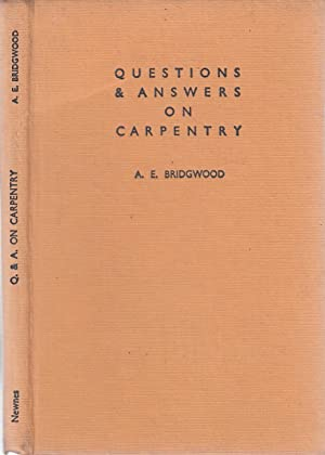 Questions and answers on carpentry: Alfred E Bridgwood