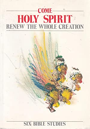 Come, Holy Spirit: Renew the Whole Creation,