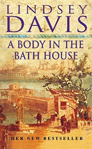 A Body In The Bath House: (Falco: Lindsey Davis